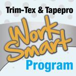 "The Tapepro and Trim-Tex ""Work Smart"" Program"