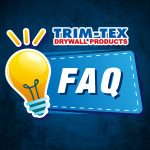 Frequently asked Q & A - Trim-Tex Drywall Products